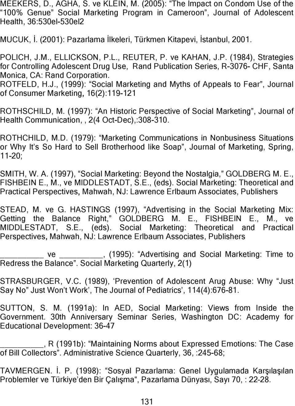 ROTFELD, H.J., (1999): Social Marketing and Myths of Appeals to Fear, Journal of Consumer Marketing, 16(2):119-121 ROTHSCHILD, M.