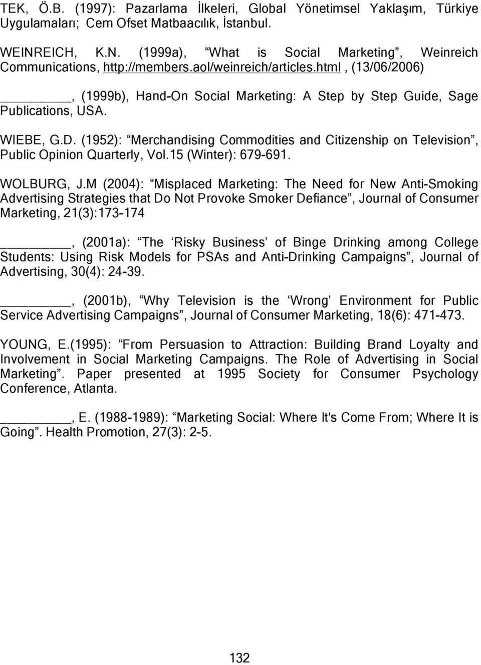 html, (13/06/2006), (1999b), Hand-On Social Marketing: A Step by Step Guide, Sage Publications, USA. WIEBE, G.D.
