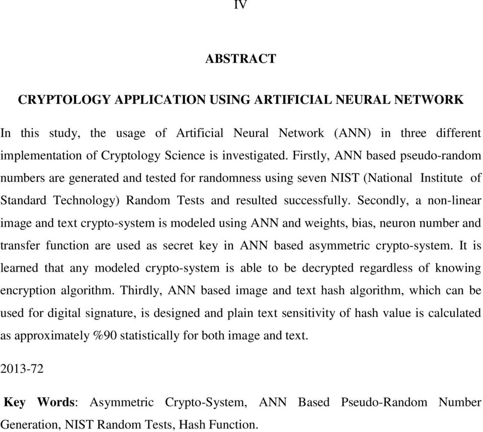 Secondly, a non-linear image and text crypto-system is modeled using ANN and weights, bias, neuron number and transfer function are used as secret key in ANN based asymmetric crypto-system.