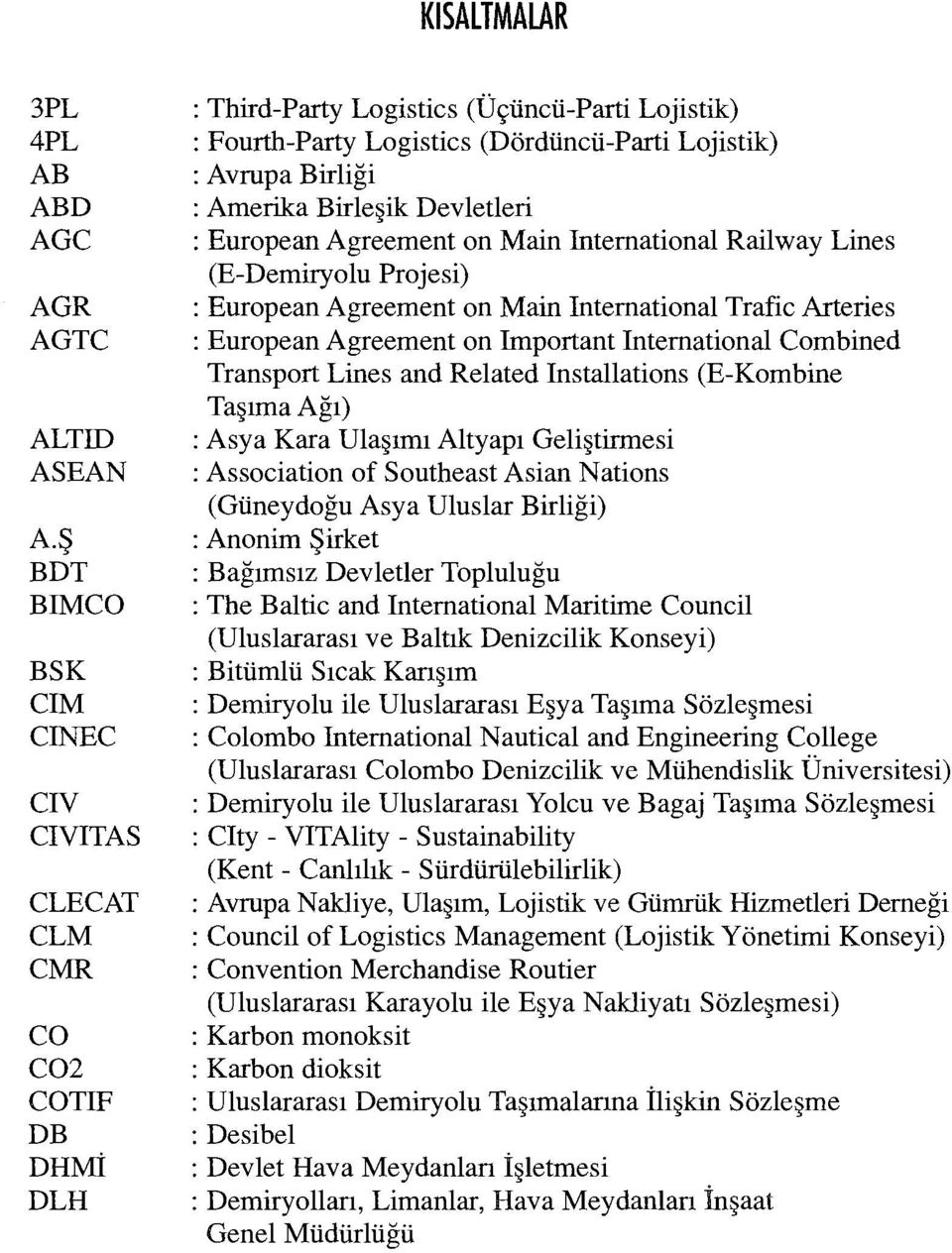 :Amerika Birleşik Devletleri : European Agreement on Main International Railway Lines (E-Demiryolu Projesi) : European Agreement on Main International Trafic Arteries : European Agreement on