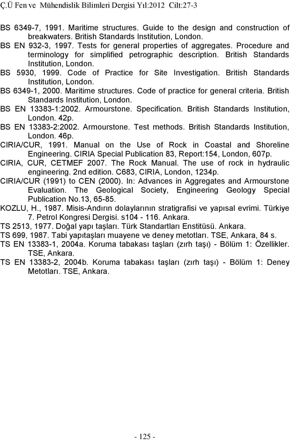 Maritime structures. Code of practice for general criteria. British Standards Institution, London. BS EN 13383-1:2002. Armourstone. Specification. British Standards Institution, London. 42p.