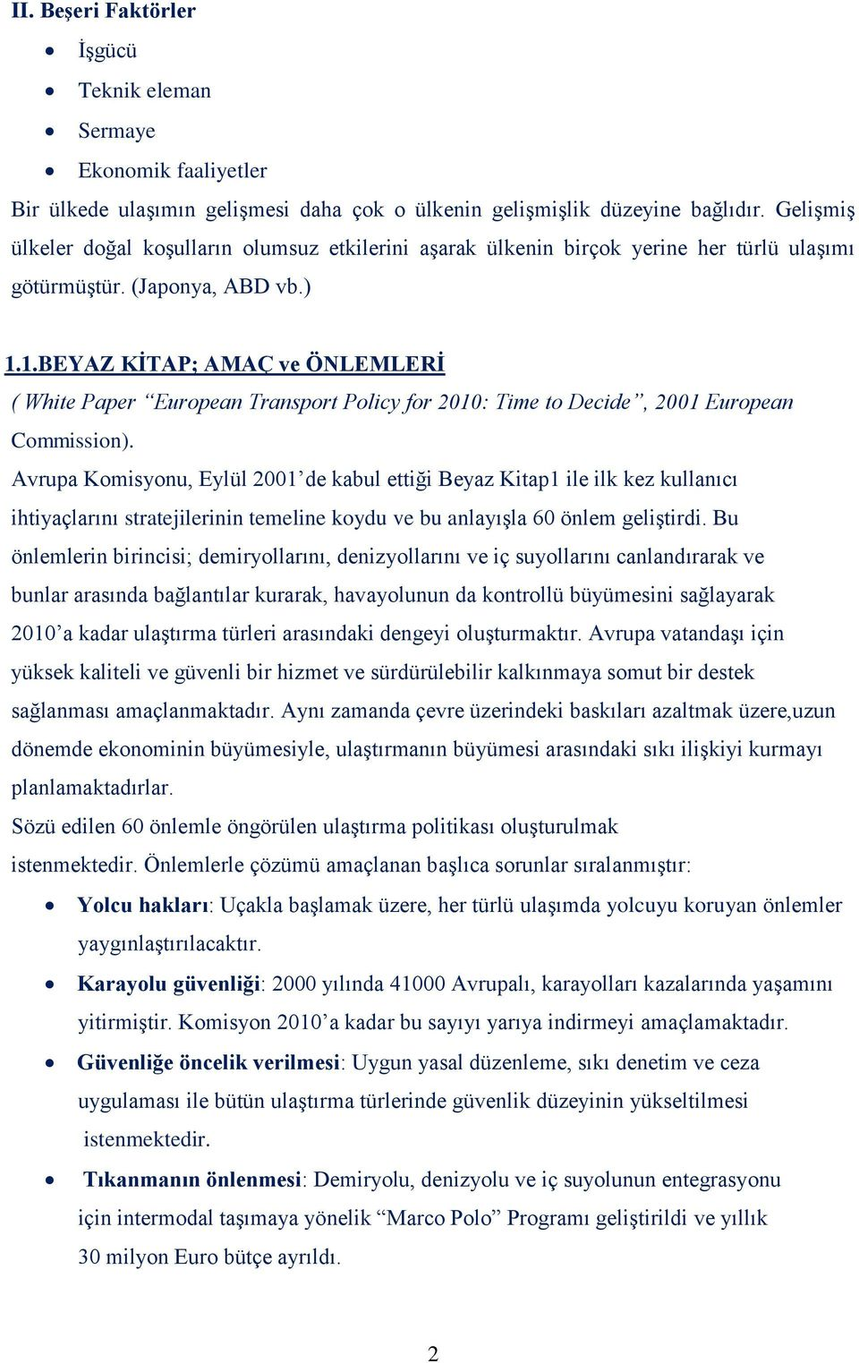 1.BEYAZ KİTAP; AMAÇ ve ÖNLEMLERİ ( White Paper European Transport Policy for 2010: Time to Decide, 2001 European Commission).