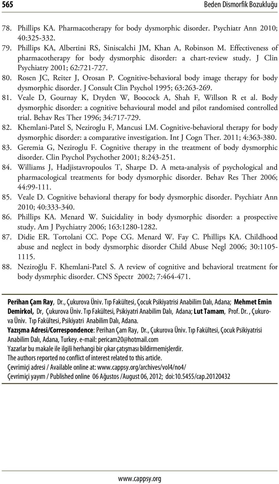 Cognitive-behavioral body image therapy for body dysmorphic disorder. J Consult Clin Psychol 1995; 63:263-269. 81. Veale D, Gournay K, Dryden W, Boocock A, Shah F, Willson R et al.