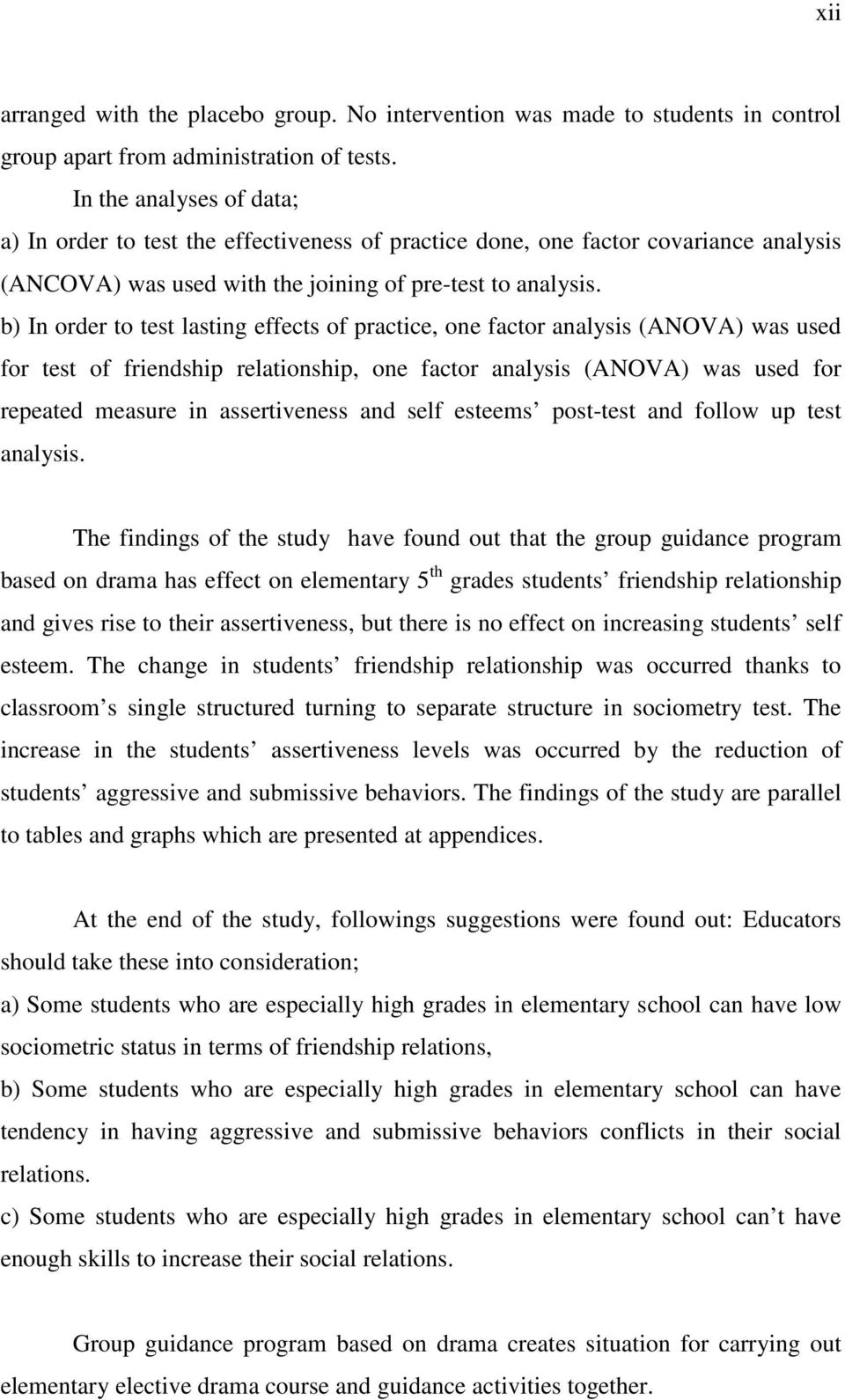 b) In order to test lasting effects of practice, one factor analysis (ANOVA) was used for test of friendship relationship, one factor analysis (ANOVA) was used for repeated measure in assertiveness