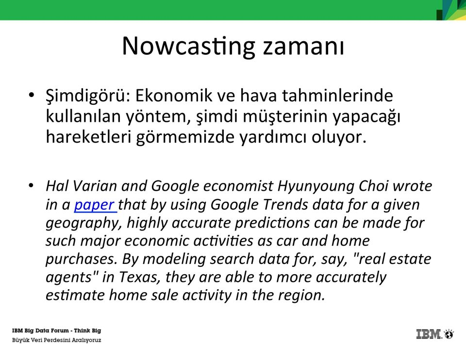 Hal Varian and Google economist Hyunyoung Choi wrote in a paper that by using Google Trends data for a given geography,