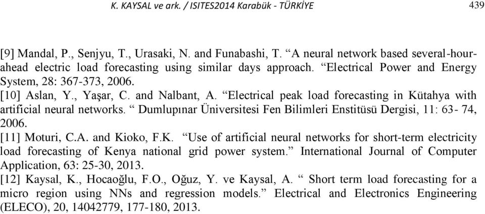 Electrical peak load forecasting in Kütahya with artificial neural networks. Dumlupınar Üniversitesi Fen Bilimleri Enstitüsü Dergisi, 11: 63-74, 2006. [11] Moturi, C.A. and Kioko, F.K. Use of artificial neural networks for short-term electricity load forecasting of Kenya national grid power system.