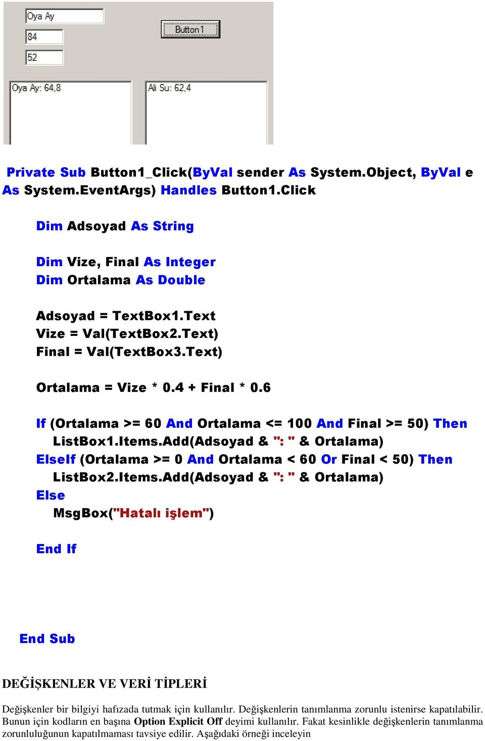 "Add(Adsoyad & "": "" & Ortalama) ElseIf (Ortalama >= 0 And Ortalama < 60 Or Final < 50) Then ListBox2.Items."