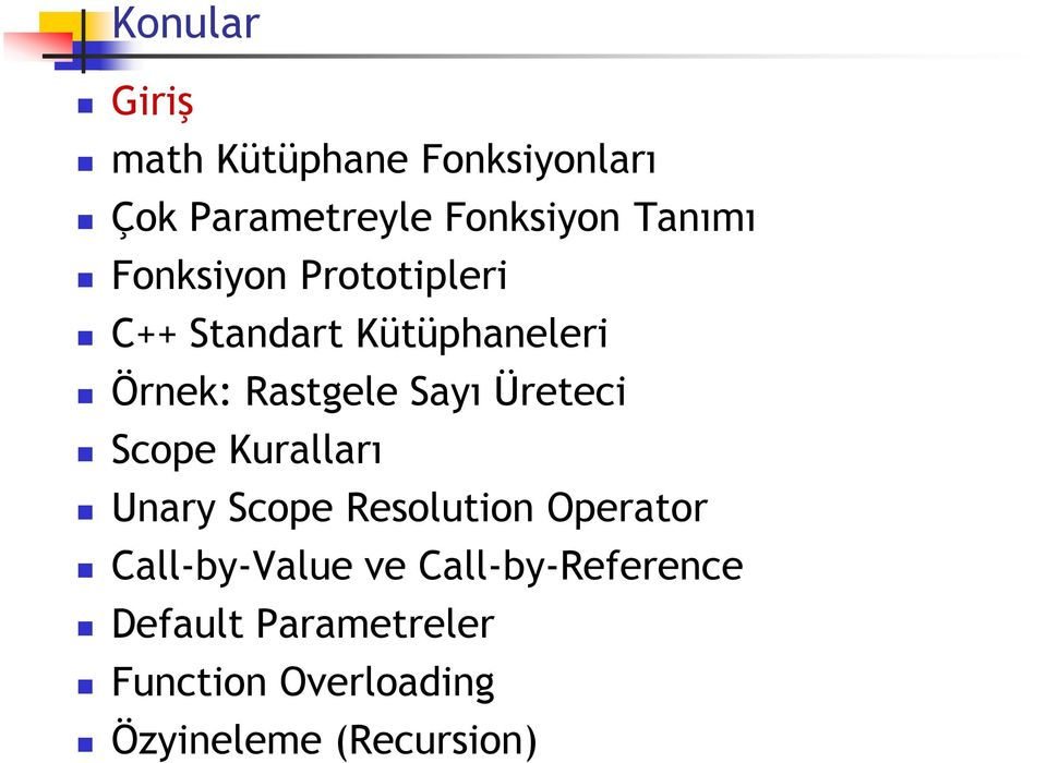 Sayı Üreteci Scope Kuralları Unary Scope Resolution Operator Call-by-Value