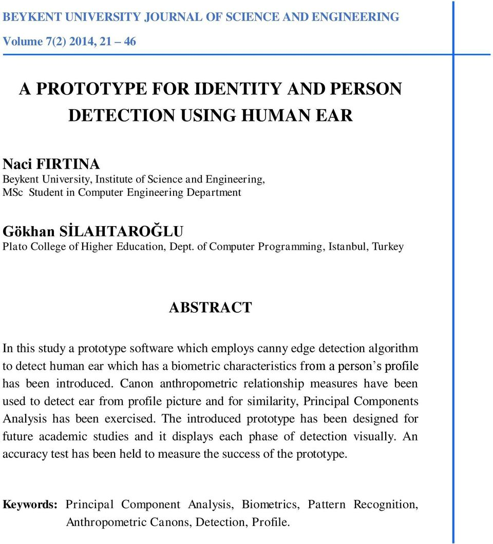 of Computer Programming, Istanbul, Turkey ABSTRACT In this study a prototype software which employs canny edge detection algorithm to detect human ear which has a biometric characteristics from a