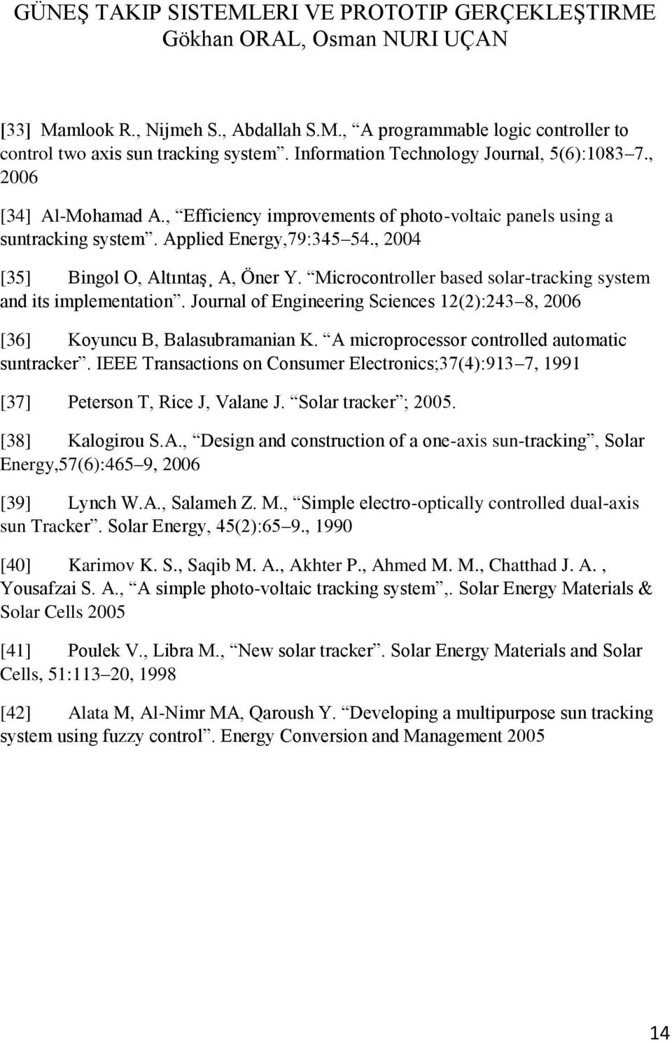 Microcontroller based solar-tracking system and its implementation. Journal of Engineering Sciences 12(2):243 8, 2006 [36] Koyuncu B, Balasubramanian K.
