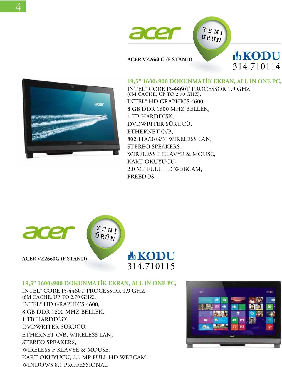 0 MP FULL HD WEBCAM, FREEDOS ACER VZ2660G (F STAND) 314.710115 19,5 1600x900 DOKUNMATİK EKRAN, ALL IN ONE PC, INTEL CORE I5-4460T PROCESSOR 1.