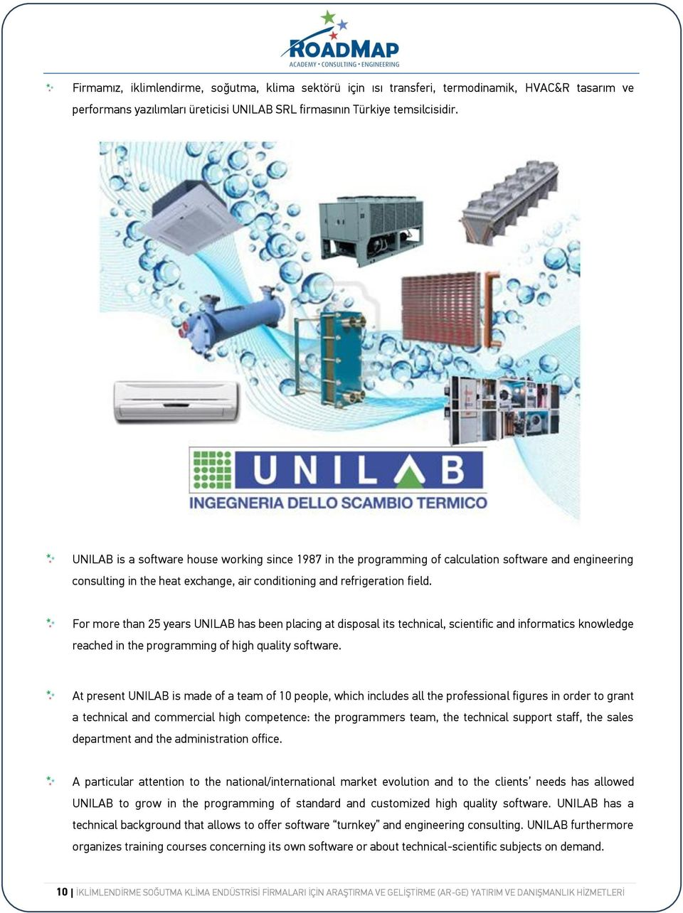 For more than 25 years UNILAB has been placing at disposal its technical, scientific and informatics knowledge reached in the programming of high quality software.