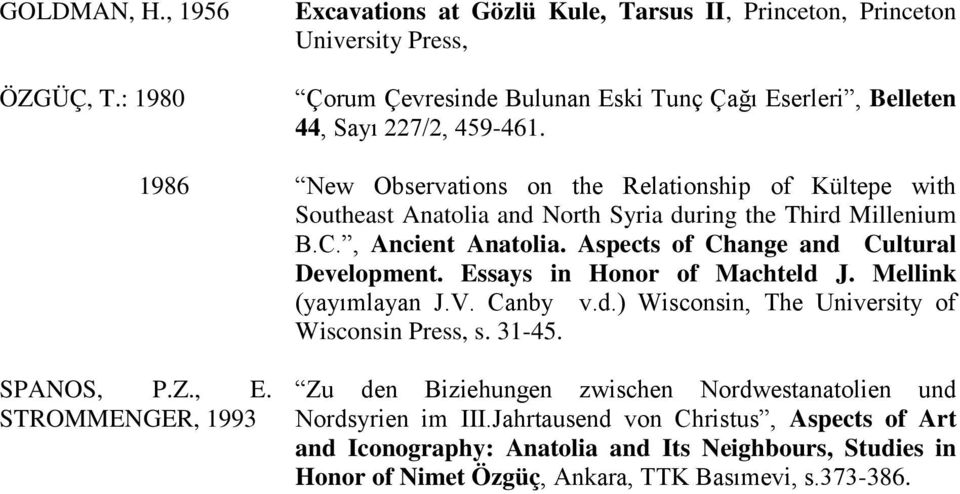 1986 New Observations on the Relationship of Kültepe with Southeast Anatolia and North Syria during the Third Millenium B.C., Ancient Anatolia. Aspects of Change and Cultural Development.
