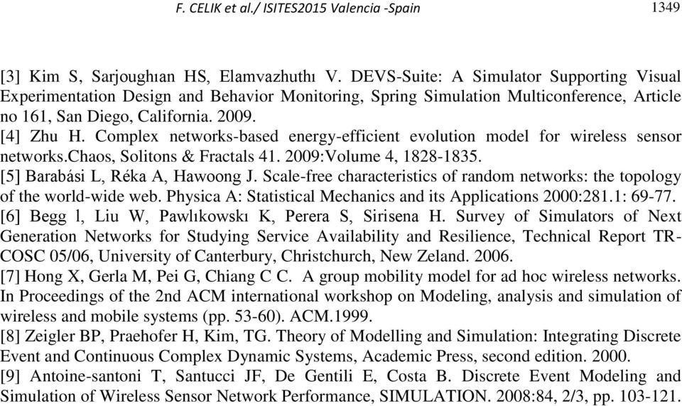 Complex networks-based energy-efficient evolution model for wireless sensor networks.chaos, Solitons & Fractals 41. 2009:Volume 4, 1828-1835. [5] Barabási L, Réka A, Hawoong J.
