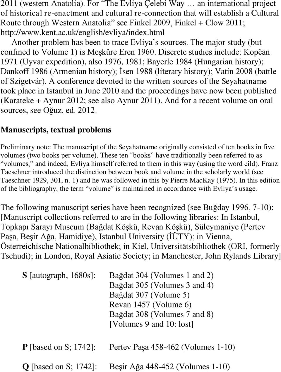 2011; http://www.kent.ac.uk/english/evliya/index.html Another problem has been to trace Evliya s sources. The major study (but confined to Volume 1) is Meşkûre Eren 1960.