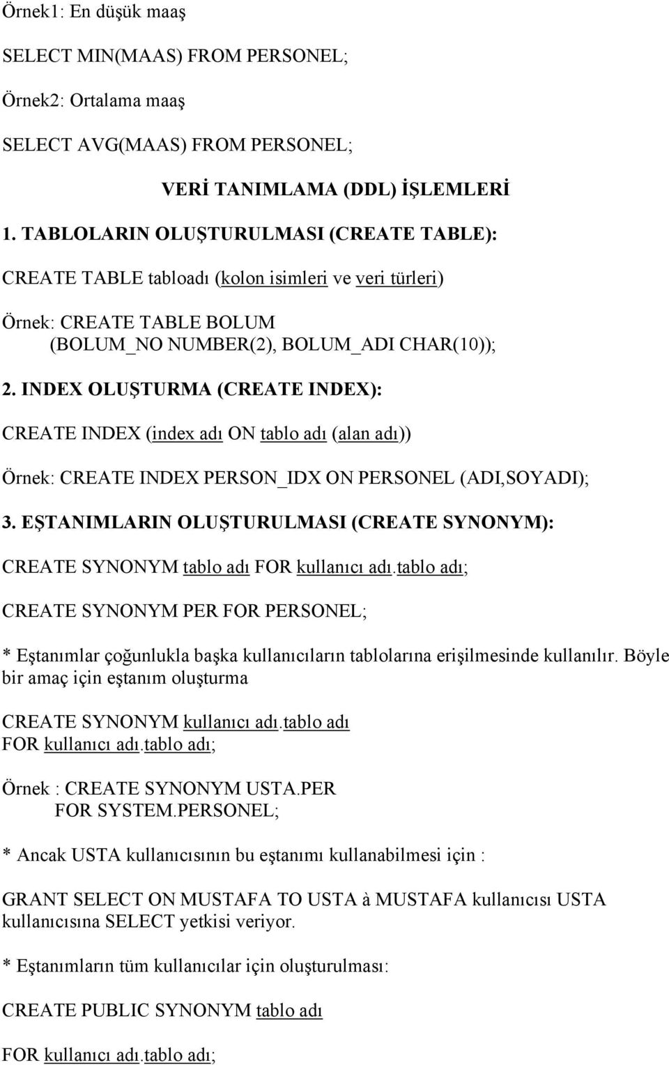 INDEX OLUŞTURMA (CREATE INDEX): CREATE INDEX (index adı ON tablo adı (alan adı)) Örnek: CREATE INDEX PERSON_IDX ON PERSONEL (ADI,SOYADI); 3.