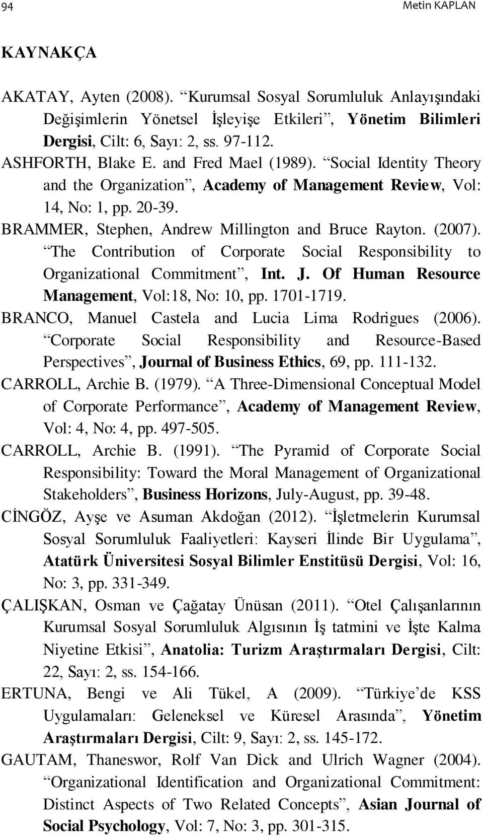 (2007). The Contribution of Corporate Social Responsibility to Organizational Commitment, Int. J. Of Human Resource Management, Vol:18, No: 10, pp. 1701-1719.