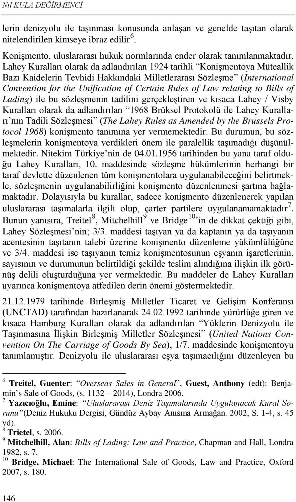 Lahey Kuralları olarak da adlandırılan 1924 tarihli Konişmentoya Müteallik Bazı Kaidelerin Tevhidi Hakkındaki Milletlerarası Sözleşme (International Convention for the Unification of Certain Rules of