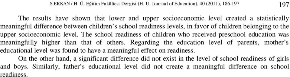 levels, in favor of children belonging to the upper socioeconomic level. The school readiness of children who received preschool education was meaningfully higher than that of others.