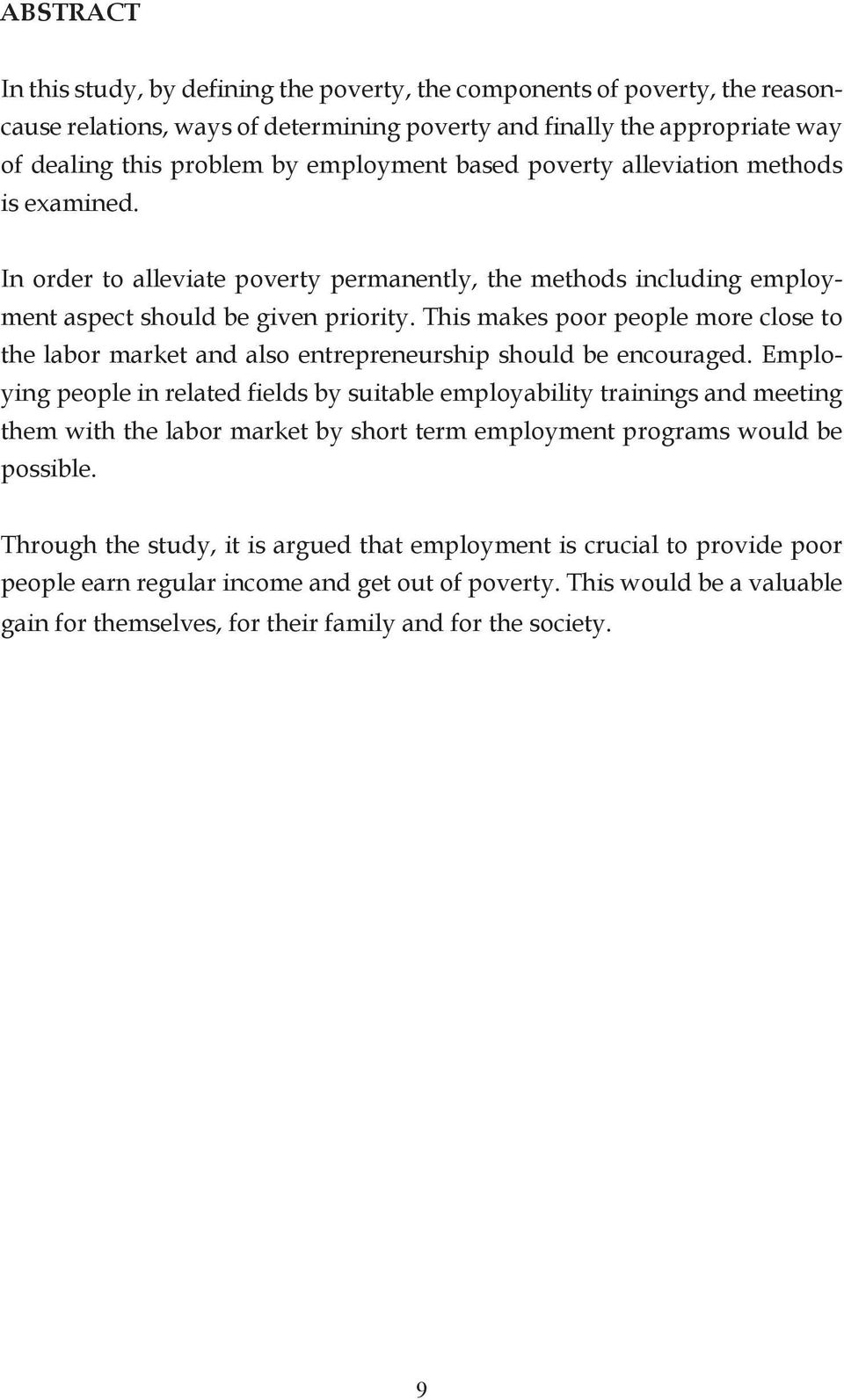 This makes poor people more close to the labor market and also entrepreneurship should be encouraged.