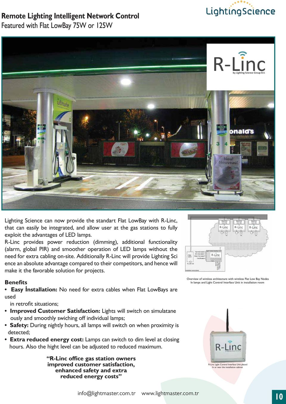 R-Linc provides power reduction (dimming), additional functionality (alarm, global PIR) and smoother operation of LED lamps without the need for extra cabling on-site.