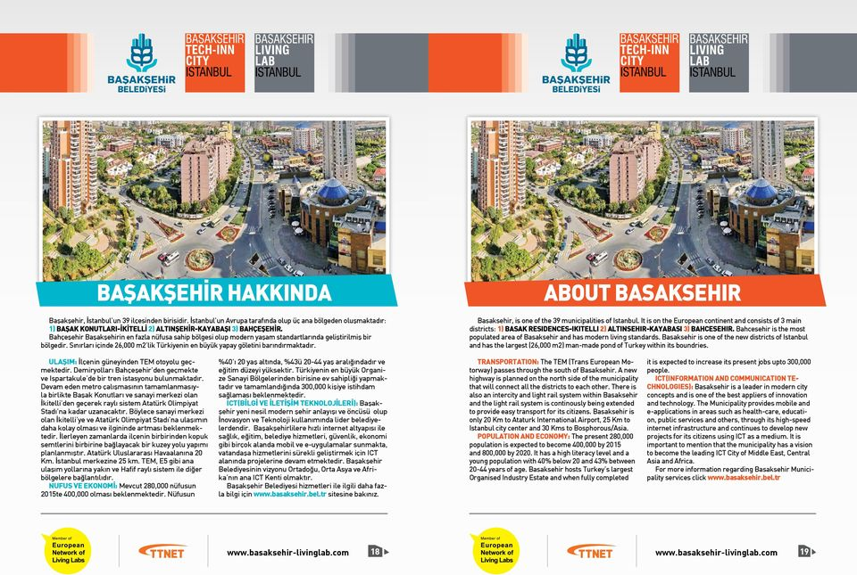 ABOUT BASAKSEHIR Basaksehir, is one of the 39 municipalities of Istanbul.