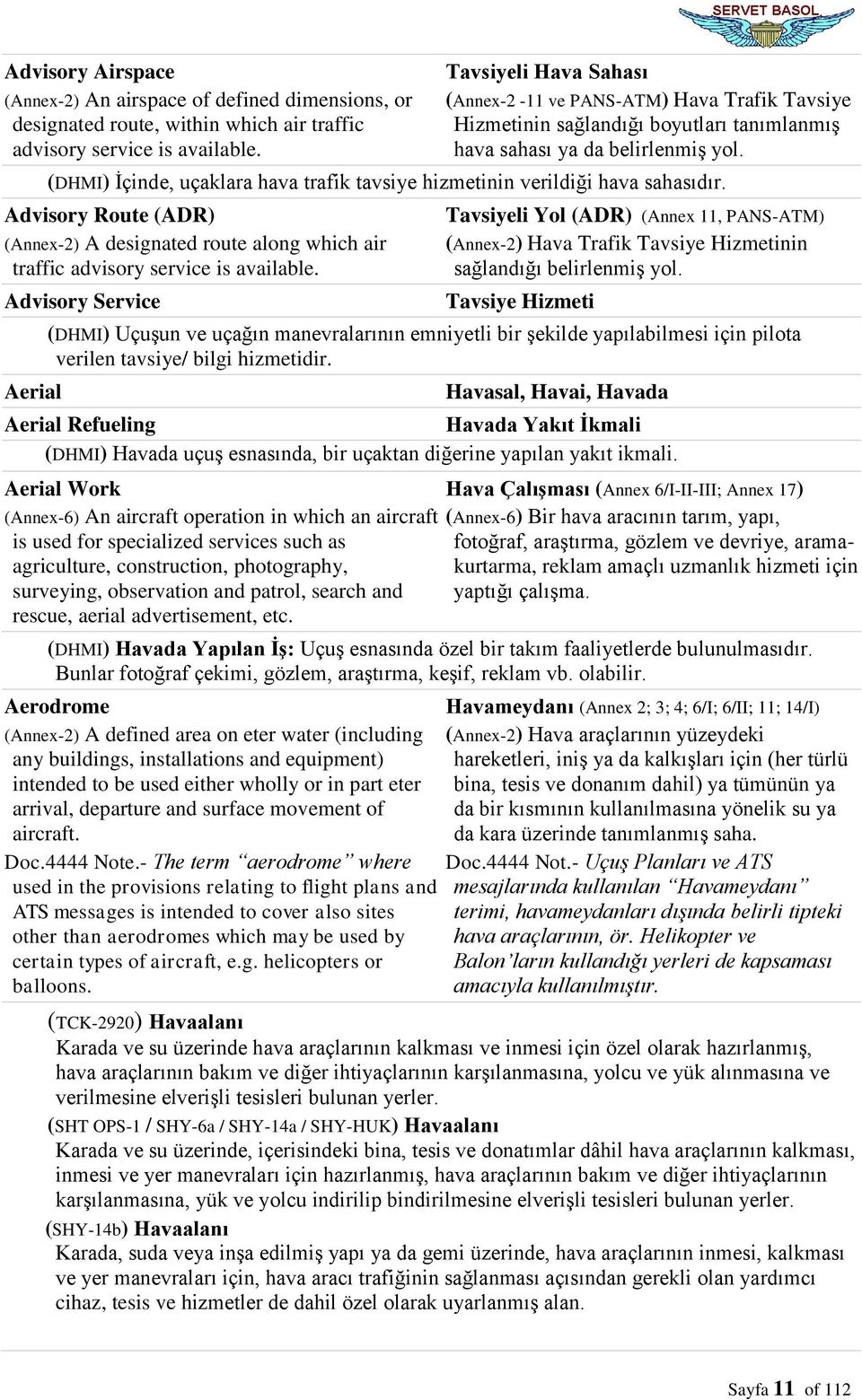 (DHMI) İçinde, uçaklara hava trafik tavsiye hizmetinin verildiği hava sahasıdır. Advisory Route (ADR) (Annex-2) A designated route along which air traffic advisory service is available.
