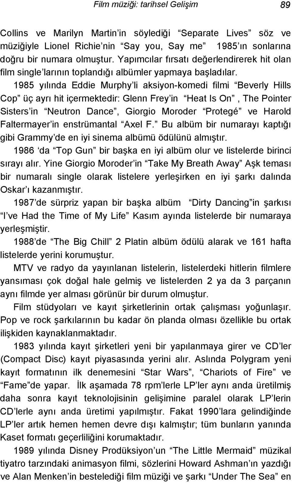 1985 yılında Eddie Murphy li aksiyon-komedi filmi Beverly Hills Cop üç ayrı hit içermektedir: Glenn Frey in Heat Is On, The Pointer Sisters in Neutron Dance, Giorgio Moroder Protegé ve Harold