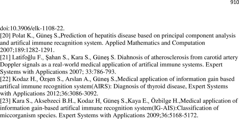 Diahnosis of atherosclerosis from carotid artery Doppler signals as a real-world medical application of artifical immune systems. Expert Systems with Applications 2007; 33:786-793. [22] Kodaz H.