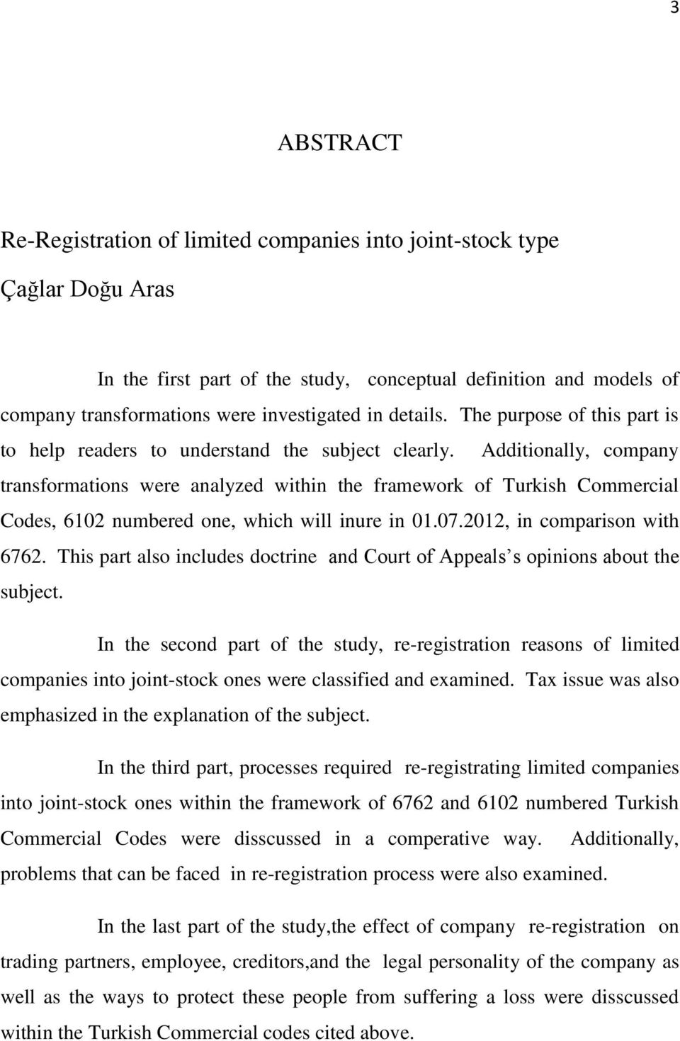 Additionally, company transformations were analyzed within the framework of Turkish Commercial Codes, 6102 numbered one, which will inure in 01.07.2012, in comparison with 6762.