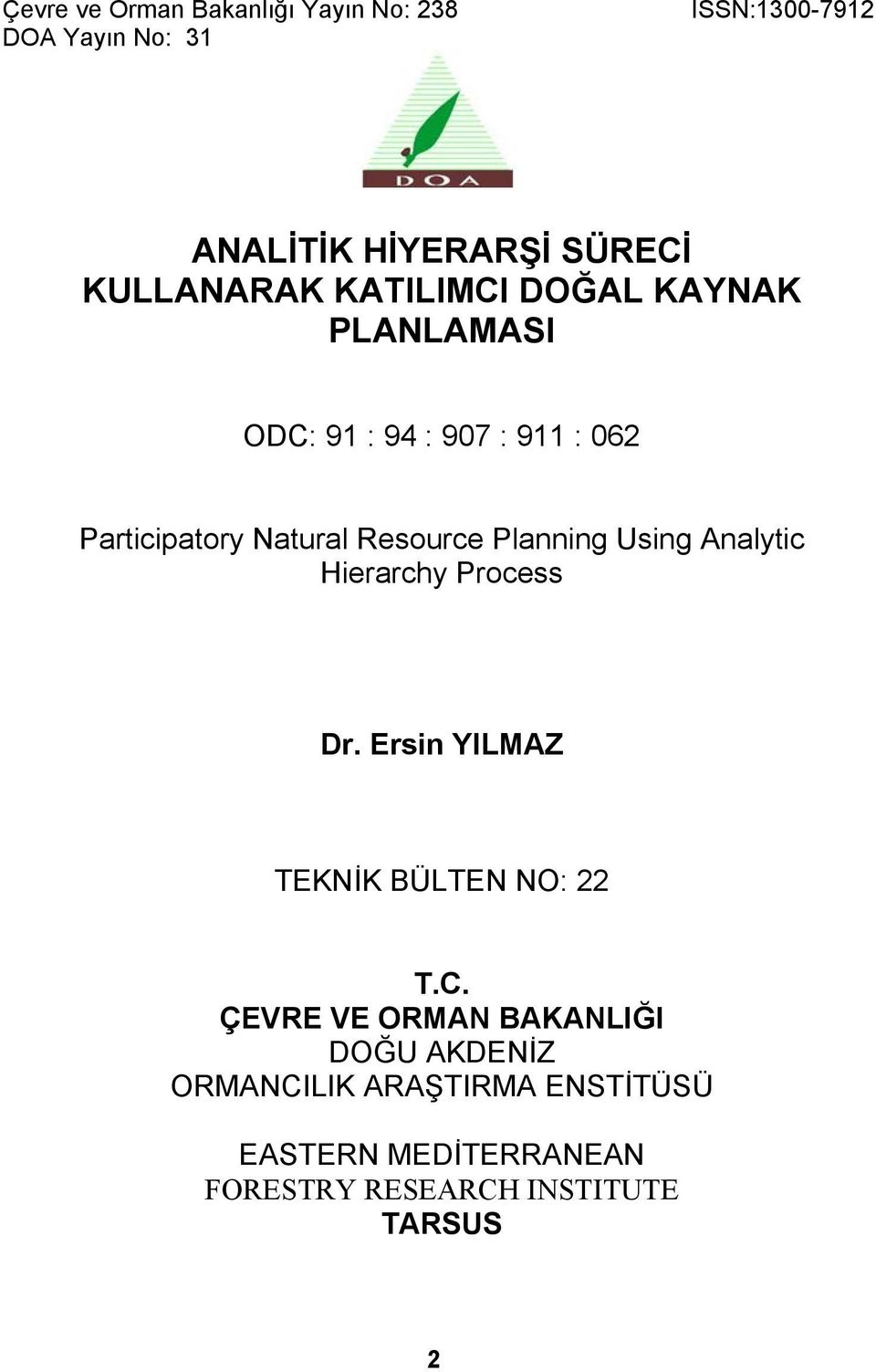 Resource Planning Using Analytic Hierarchy Process Dr. Ersin YILMAZ TEKNİK BÜLTEN NO: 22 T.C.