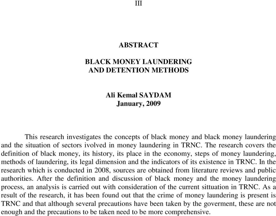 The research covers the definition of black money, its history, its place in the economy, steps of money laundering, methods of laundering, its legal dimension and the indicators of its existence in