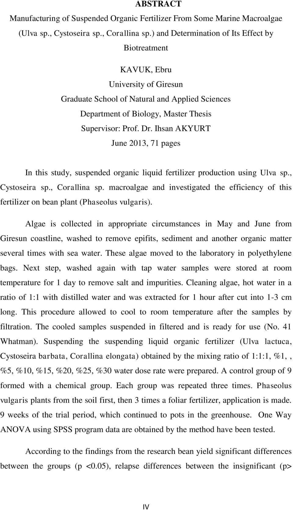 Ihsan AKYURT June 2013, 71 pages In this study, suspended organic liquid fertilizer production using Ulva sp., Cystoseira sp., Corallina sp.