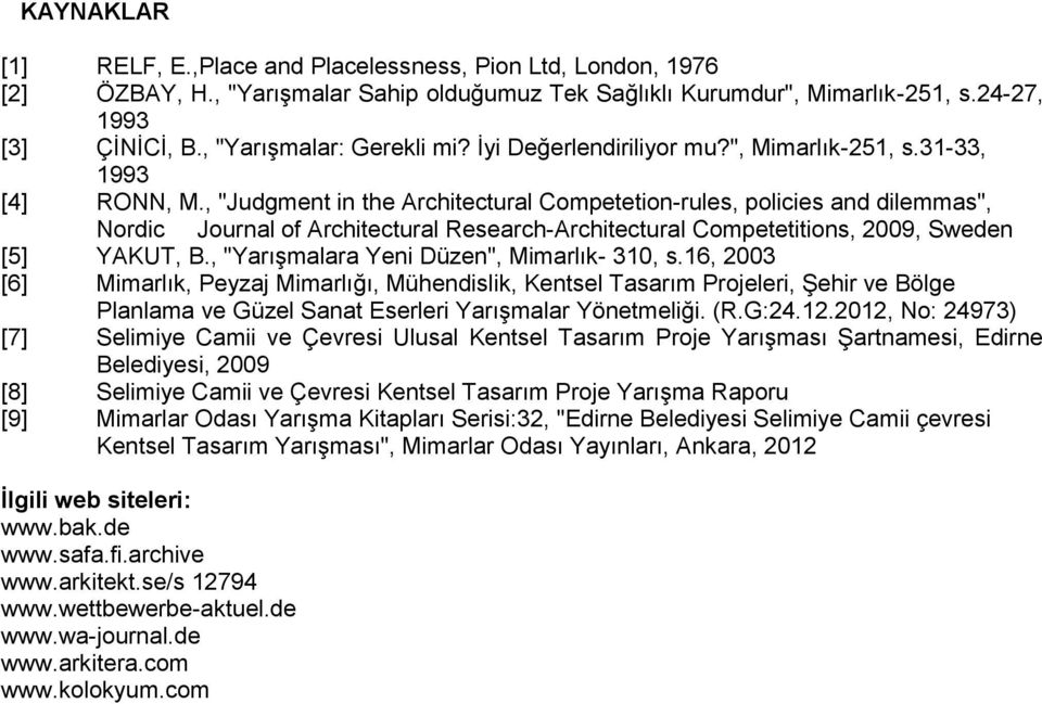 ", ""Judgment in the Architectural Cmpetetin-rules, plicies and dilemmas"", Nrdic Jurnal f Architectural Research-Architectural Cmpetetitins, 2009, Sweden [5] YAKUT, B."
