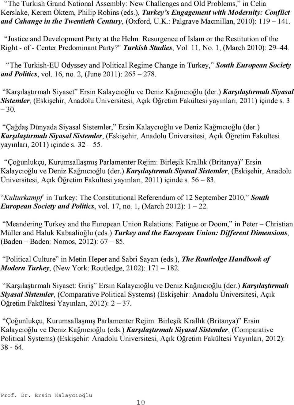 "Justice and Development Party at the Helm: Resurgence of Islam or the Restitution of the Right - of - Center Predominant Party?"" Turkish Studies, Vol. 11, No. 1, (March 2010): 29 44."