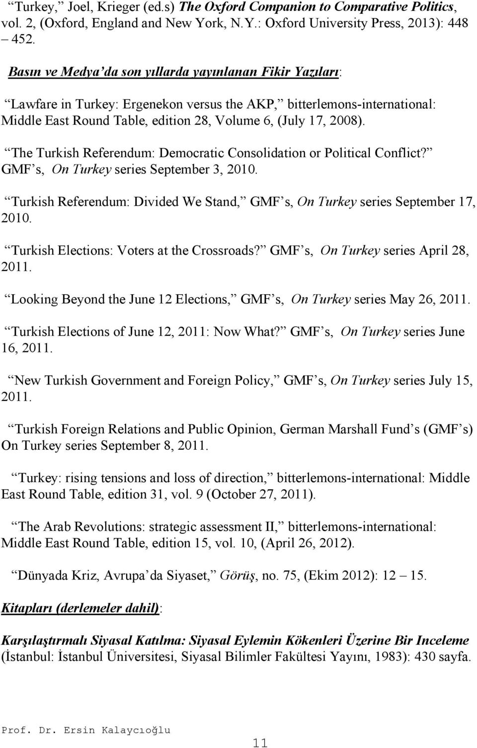 The Turkish Referendum: Democratic Consolidation or Political Conflict? GMF s, On Turkey series September 3, 2010. Turkish Referendum: Divided We Stand, GMF s, On Turkey series September 17, 2010.