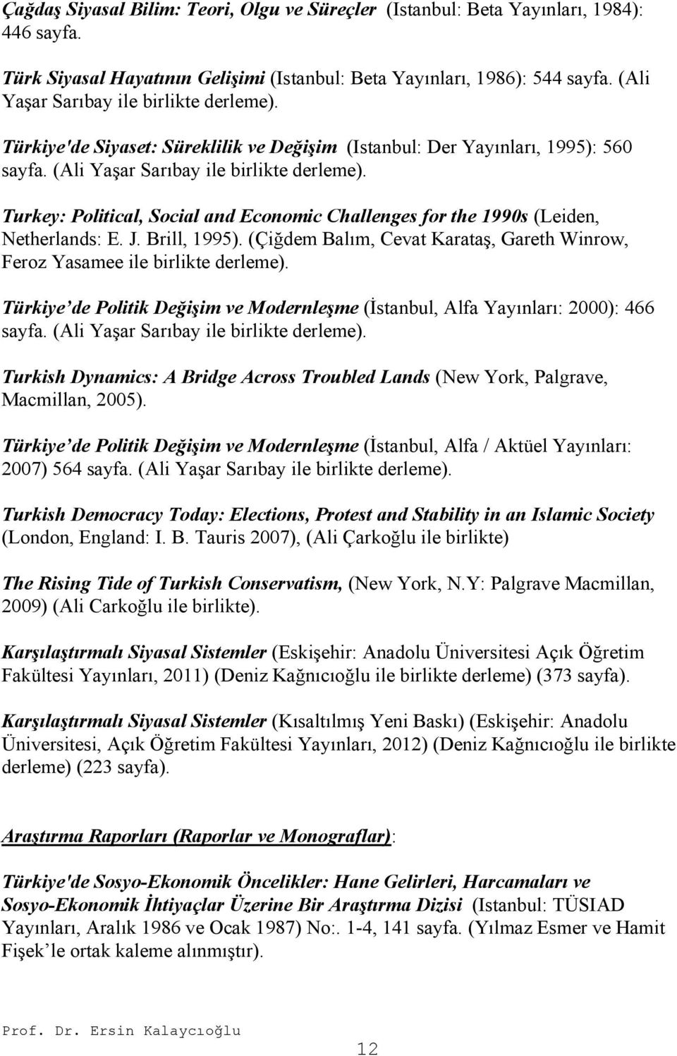 Turkey: Political, Social and Economic Challenges for the 1990s (Leiden, Netherlands: E. J. Brill, 1995). (Çiğdem Balım, Cevat Karataş, Gareth Winrow, Feroz Yasamee ile birlikte derleme).