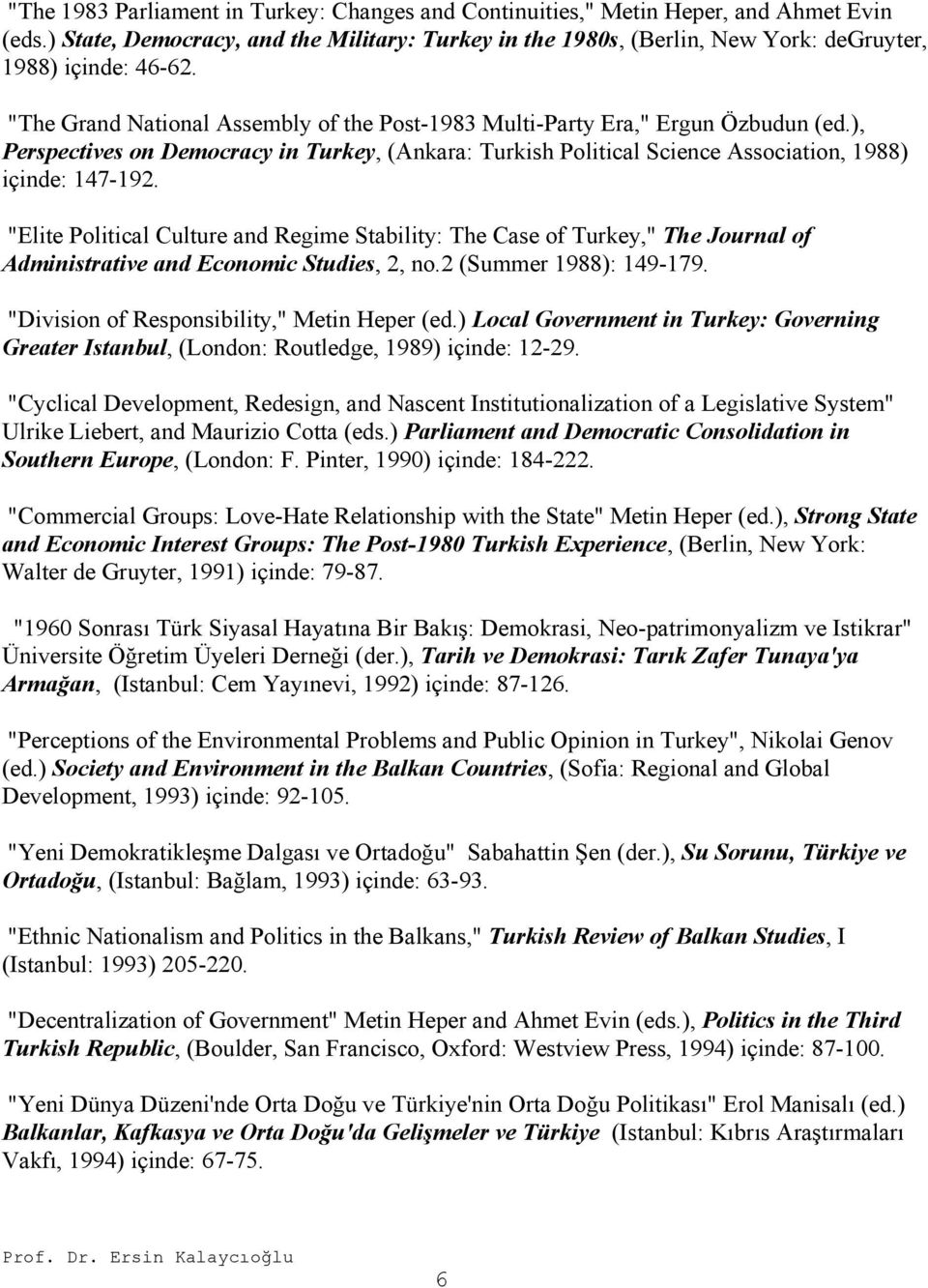 ), Perspectives on Democracy in Turkey, (Ankara: Turkish Political Science Association, 1988) içinde: 147-192.