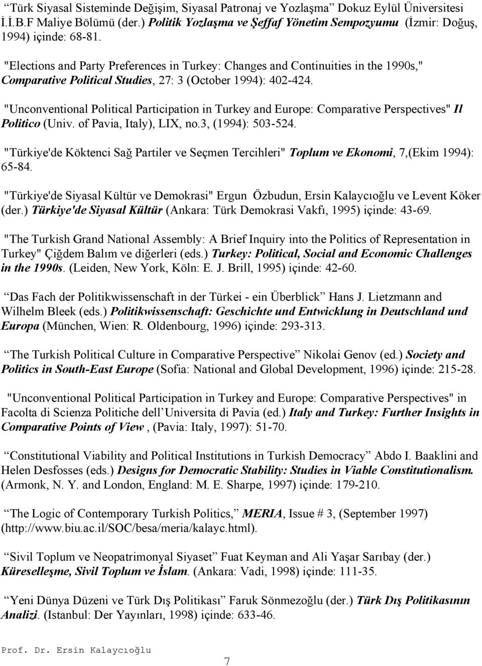 """Unconventional Political Participation in Turkey and Europe: Comparative Perspectives"" Il Politico (Univ. of Pavia, Italy), LIX, no.3, (1994): 503-524."