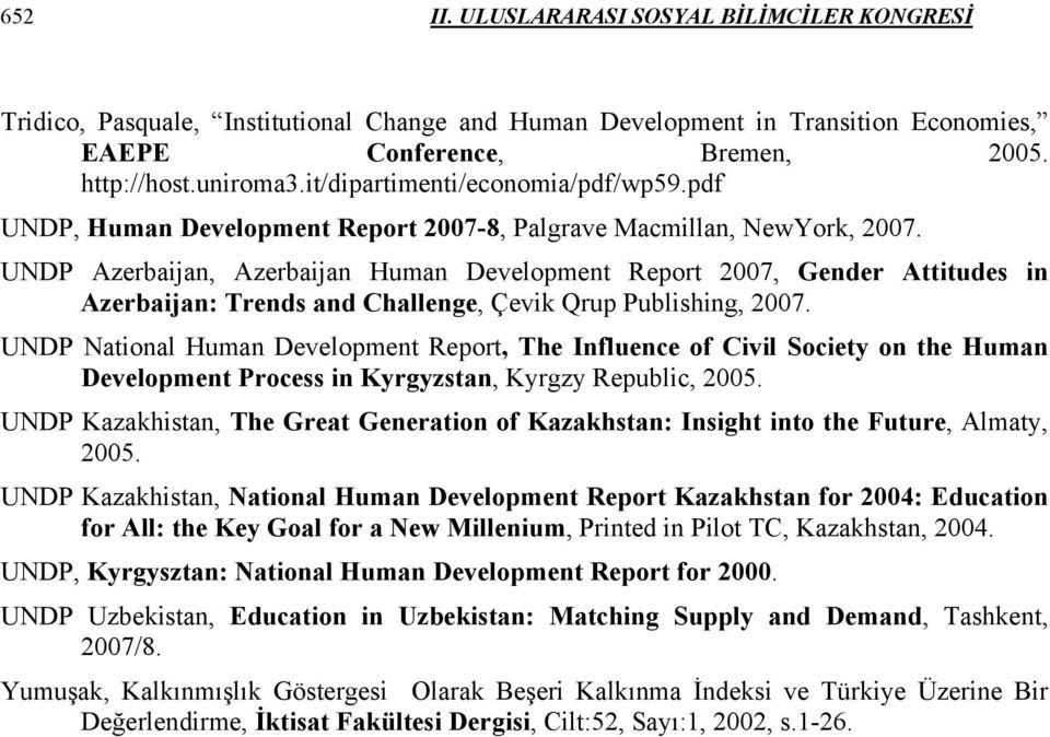 UNDP Azerbaijan, Azerbaijan Human Development Report 2007, Gender Attitudes in Azerbaijan: Trends and Challenge, Çevik Qrup Publishing, 2007.