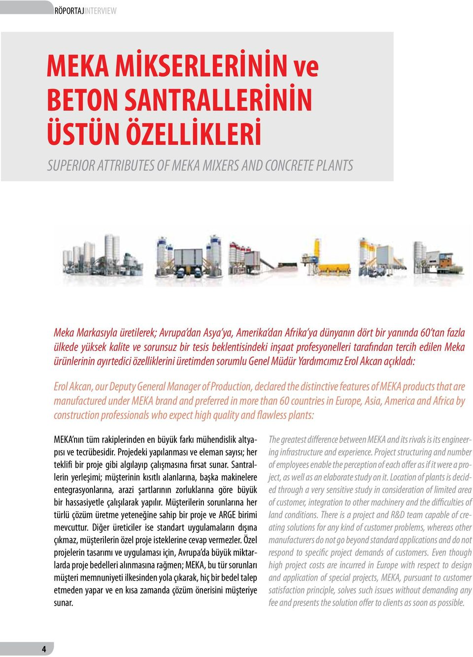 üretimden sorumlu Genel Müdür Yardımcımız Erol Akcan açıkladı: Erol Akcan, our Deputy General Manager of Production, declared the distinctive features of MEKA products that are manufactured under