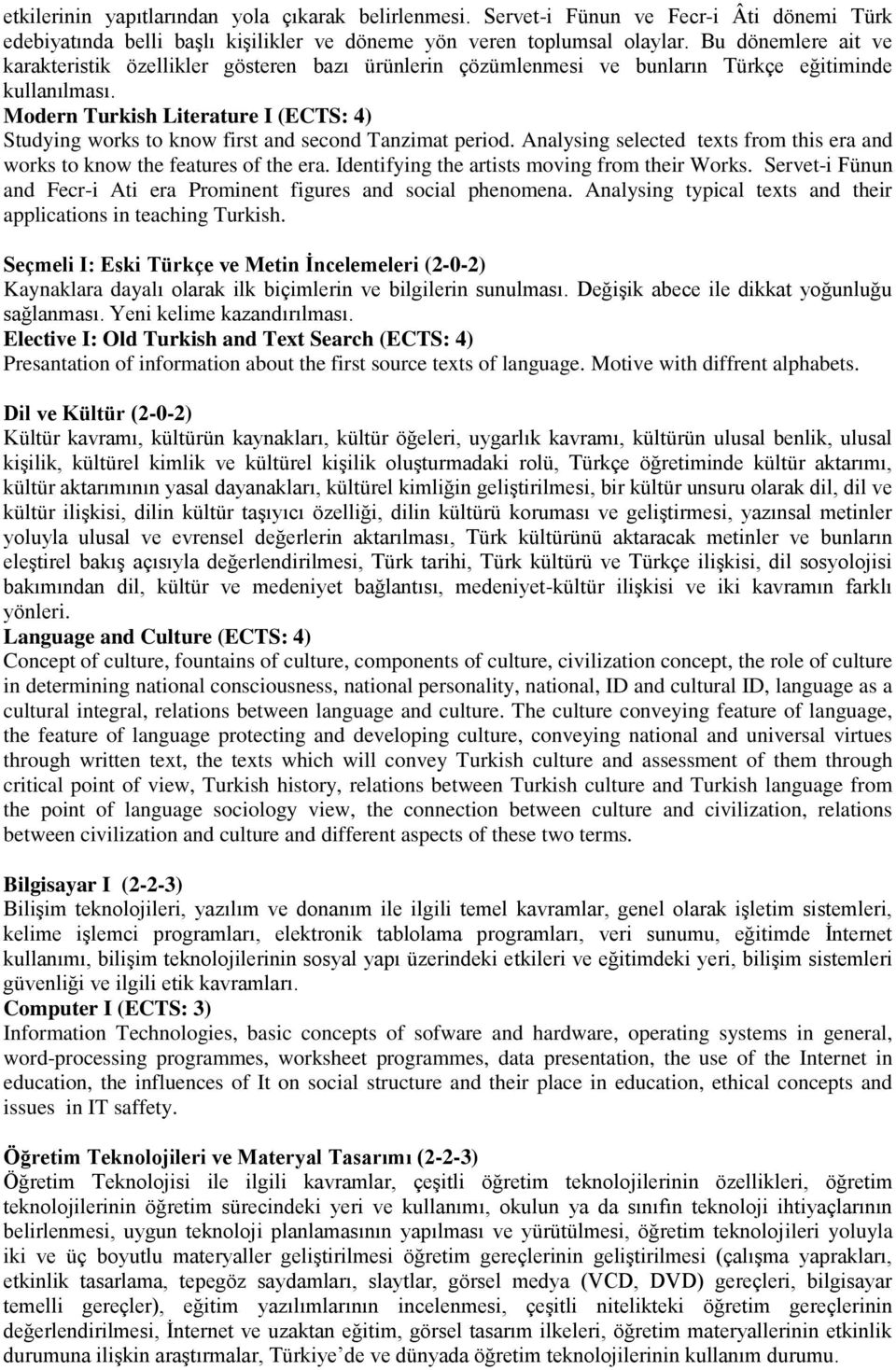 Modern Turkish Literature I (ECTS: 4) Studying works to know first and second Tanzimat period. Analysing selected texts from this era and works to know the features of the era.