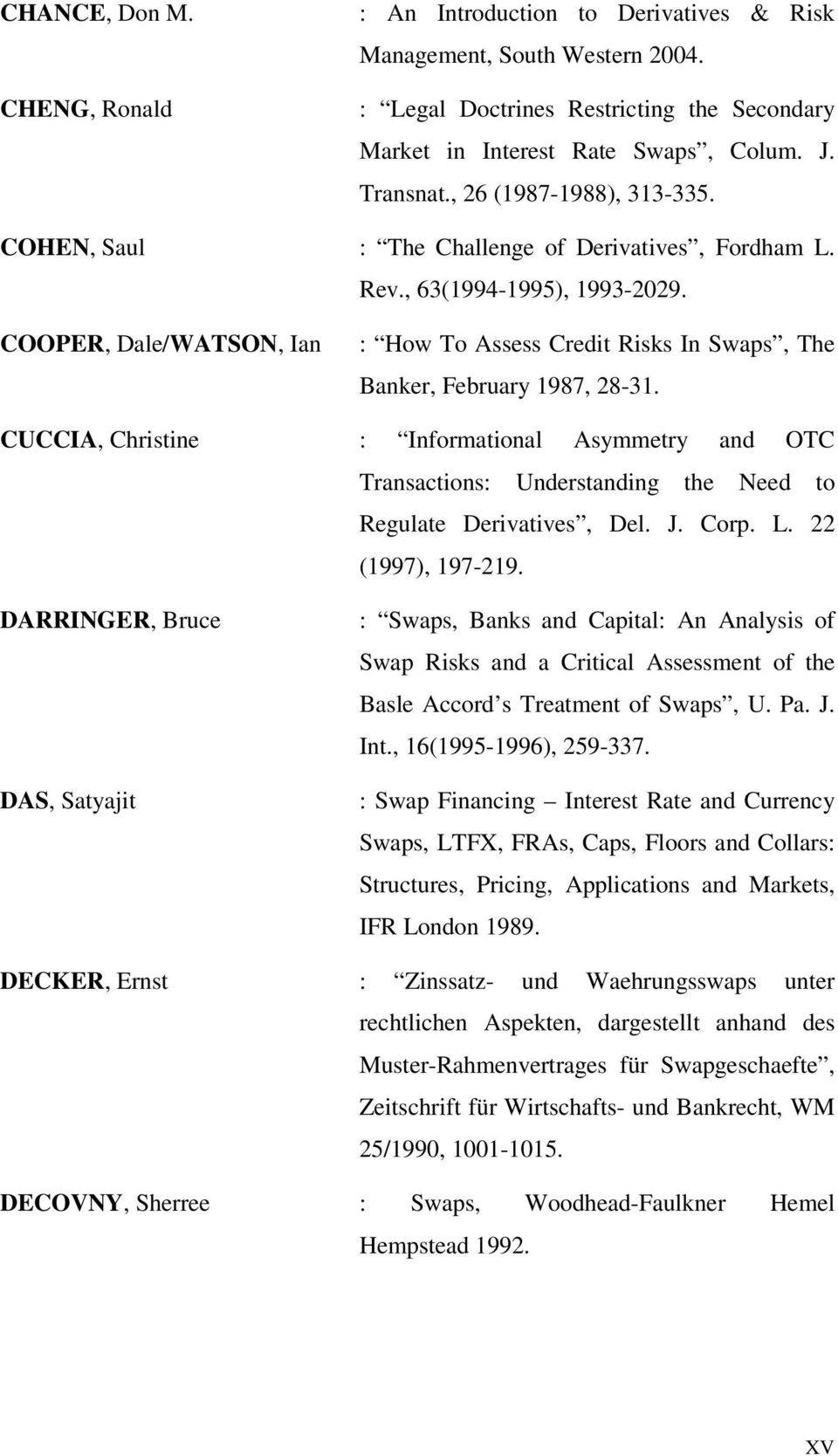 COOPER, Dale/WATSON, Ian : How To Assess Credit Risks In Swaps, The Banker, February 1987, 28-31.
