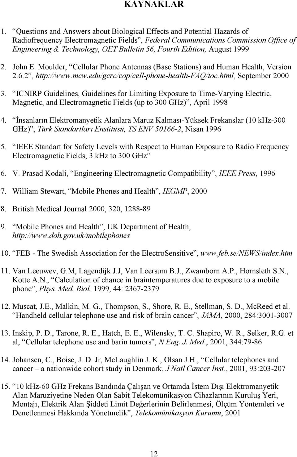 Fourth Edition, August 1999 2. John E. Moulder, Cellular Phone Antennas (Base Stations) and Human Health, Version 2.6.2, http://www.mcw.edu/gcrc/cop/cell-phone-health-faq/toc.html, September 2000 3.