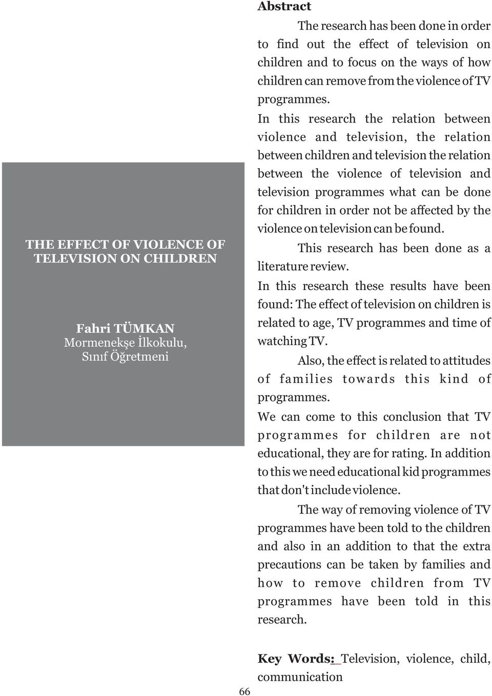 In this research the relation between violence and television, the relation between children and television the relation between the violence of television and television programmes what can be done