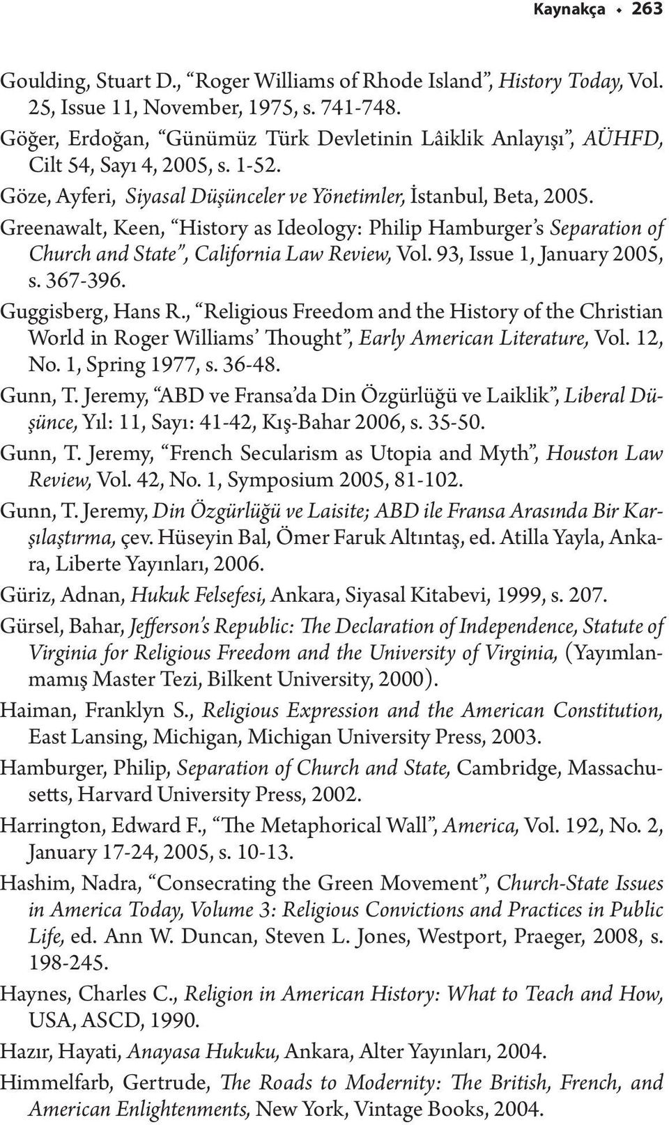 Greenawalt, Keen, History as Ideology: Philip Hamburger s Separation of Church and State, California Law Review, Vol. 93, Issue 1, January 2005, s. 367-396. Guggisberg, Hans R.