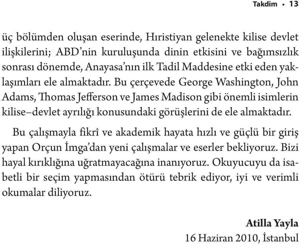 Bu çerçevede George Washington, John Adams, Thomas Jefferson ve James Madison gibi önemli isimlerin kilise devlet ayrılığı konusundaki görüşlerini de ele almaktadır.