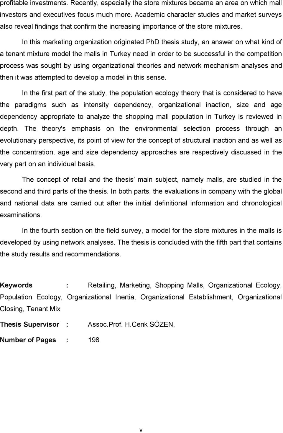 In this marketing organization originated PhD thesis study, an answer on what kind of a tenant mixture model the malls in Turkey need in order to be successful in the competition process was sought