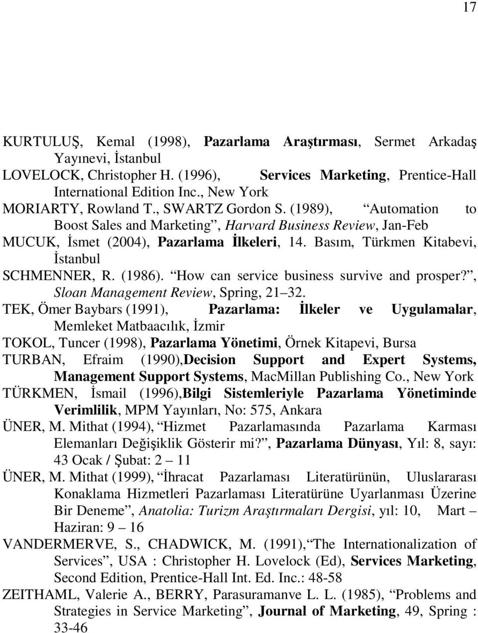 Basım, Türkmen Kitabevi, İstanbul SCHMENNER, R. (1986). How can service business survive and prosper?, Sloan Management Review, Spring, 21 32.