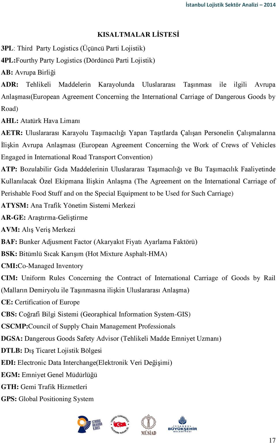Taşıtlarda Çalışan Personelin Çalışmalarına İlişkin Avrupa Anlaşması (European Agreement Concerning the Work of Crews of Vehicles Engaged in International Road Transport Convention) ATP: Bozulabilir